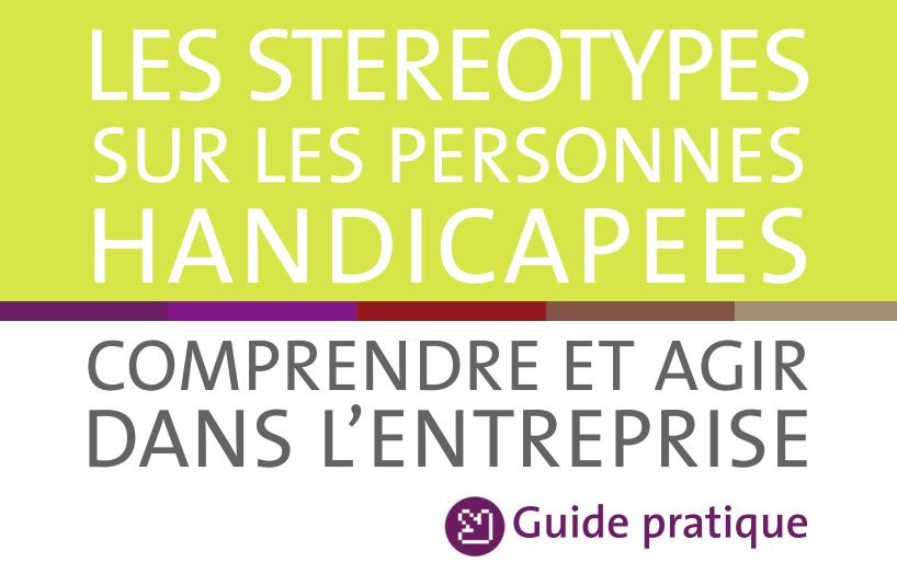 Les stéréotypes sur les personnes handicapées - Comprendre et agir dans l'entreprise - Guide pratique
