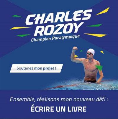 Charles Rozoy, champion paralympique. Soutenez mon projet ! Ensemble, réalisons mon nouveau défi : écrire un livre