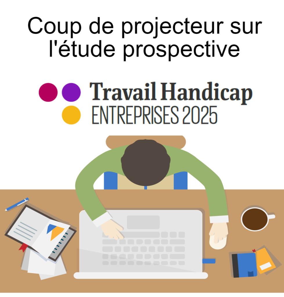 Focus sur l'étude prospective  «Travail Handicap Entreprises 2025»