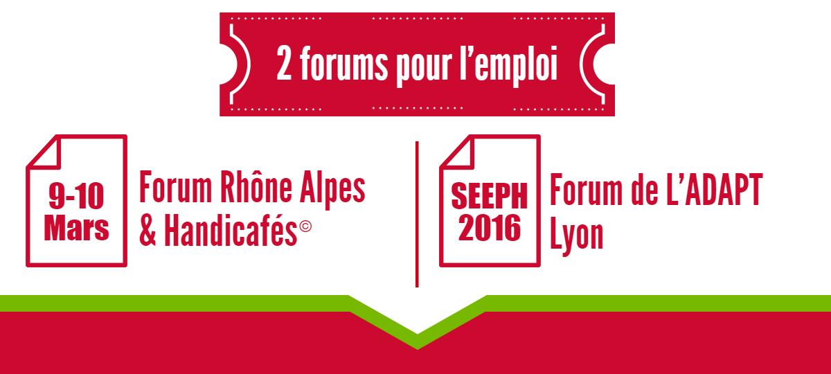 2 forums pour l'emploi : 9-10 Mars : Forum Rhône Alpes & Handicafés. SEEPH 2016 : Forum de L'ADAPT Lyon