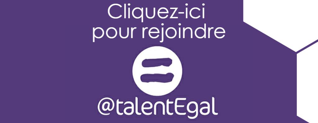 Cliquez-ici pour rejoindre @talentEgal