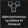 Administrateur système et réseaux