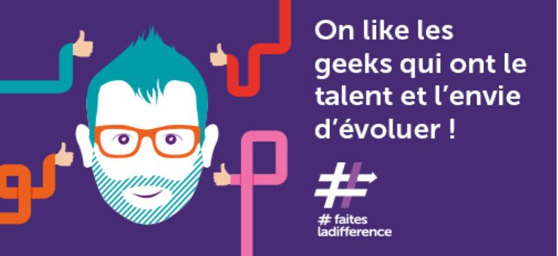 On like les geeks qui ont le talent et l'envie d'évoluer !